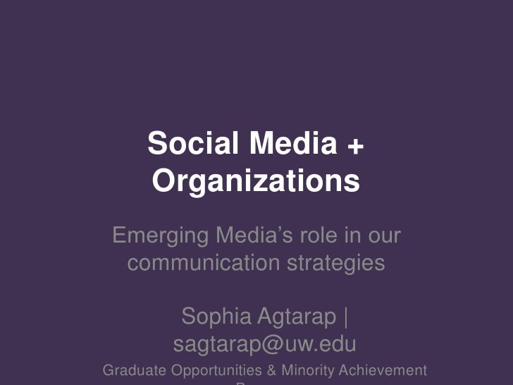 Social Media + Organizational Communication<br />Emerging Media's role in our communication strategies<br />Sophia Agtarap...