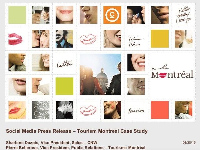 01/30/15 Social Media Press Release – Tourism Montreal Case Study Sharlene Dozois, Vice President, Sales – CNW Pierre Bell...