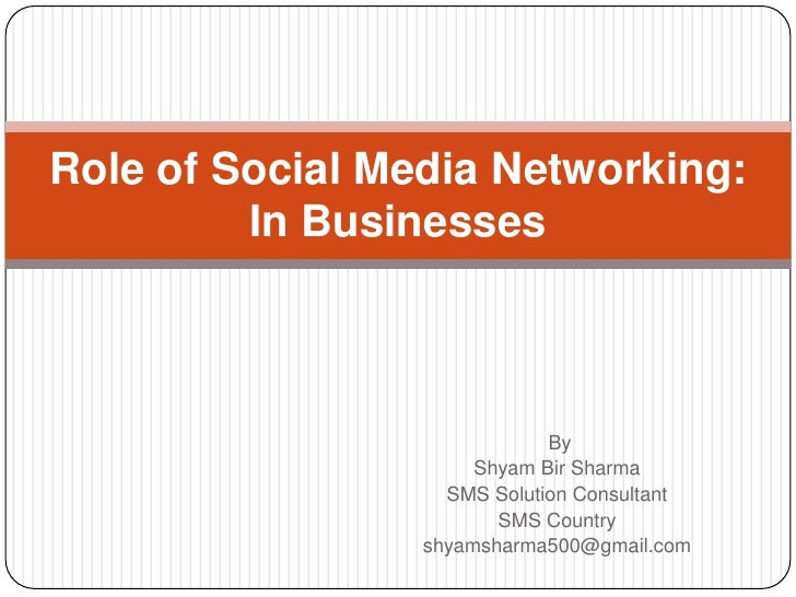 Role of Social Media Networking:       In Businesses<br /> By <br />Shyam Bir Sharma<br />SMS Solution Consultant<br />SMS...