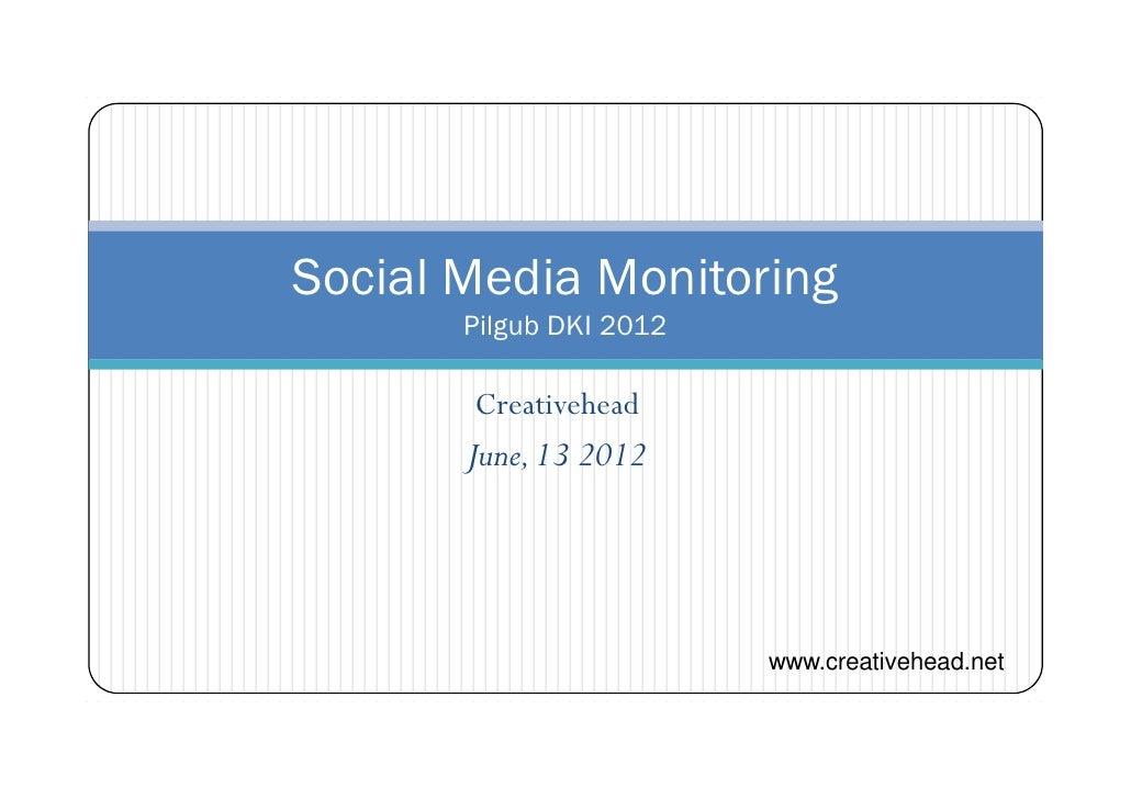 Social Media Monitoring       Pilgub DKI 2012       Creativehead       June, 13 2012                         www.creativeh...