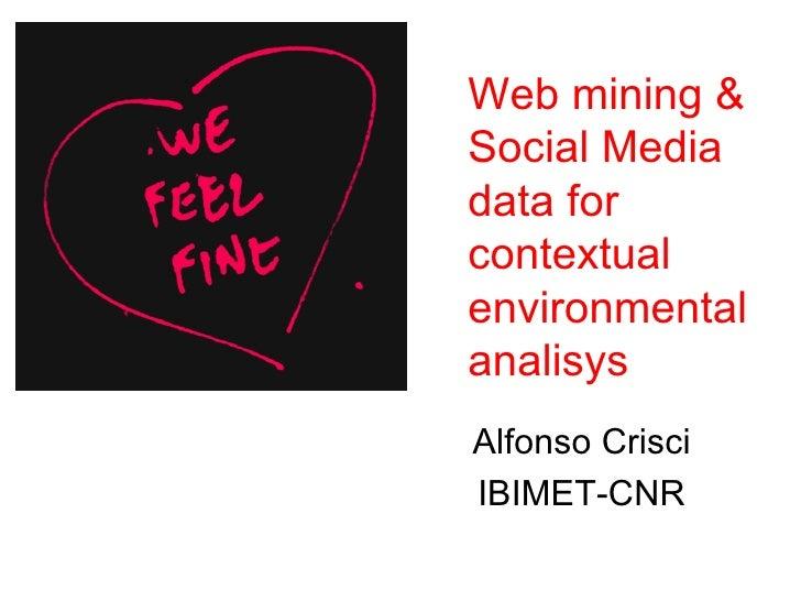 Web mining &Social Mediadata forcontextualenvironmentalanalisysAlfonso CrisciIBIMET-CNR