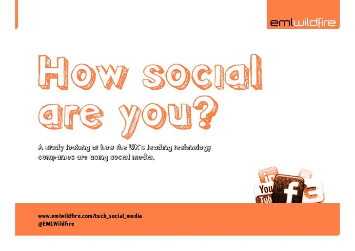 How socialare you?A study looking at how the UK's leading technologycompanies are using social media.www.emlwildfire.com/t...