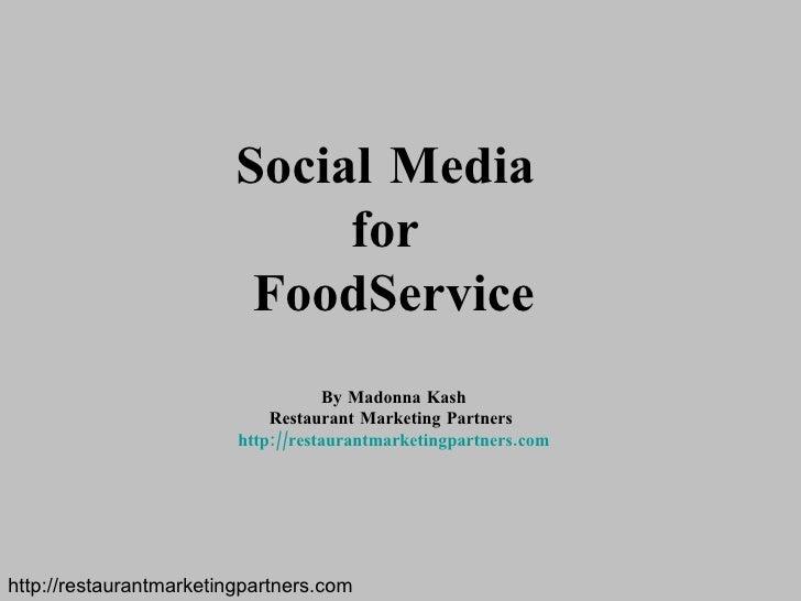 Social Media  for  FoodService By Madonna Kash Restaurant Marketing Partners  http://restaurantmarketingpartners.com http:...