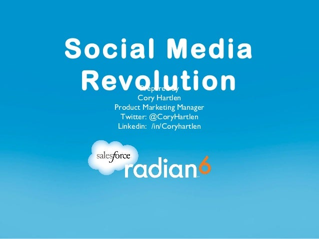 Social Media Revolution          Prepared by          Cory Hartlen   Product Marketing Manager     Twitter: @CoryHartlen  ...