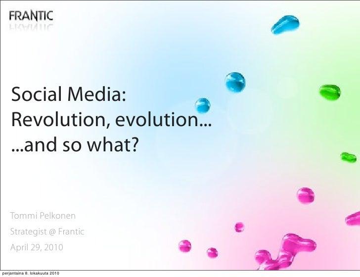 Social Media Evolution - Revolution - So What?