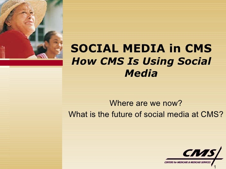 SOCIAL MEDIA in CMS How CMS Is Using Social Media Where are we now? What is the future of social media at CMS?