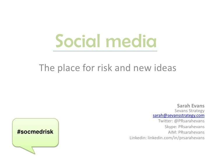 Social media<br />The place for risk and new ideas<br />Sarah EvansSevans Strategysarah@sevansstrategy.com<br />Twitter: @...