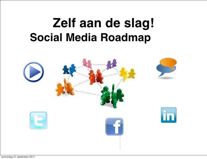 Zelf aan de slag!                     Social Media Roadmapwoensdag 21 september 2011