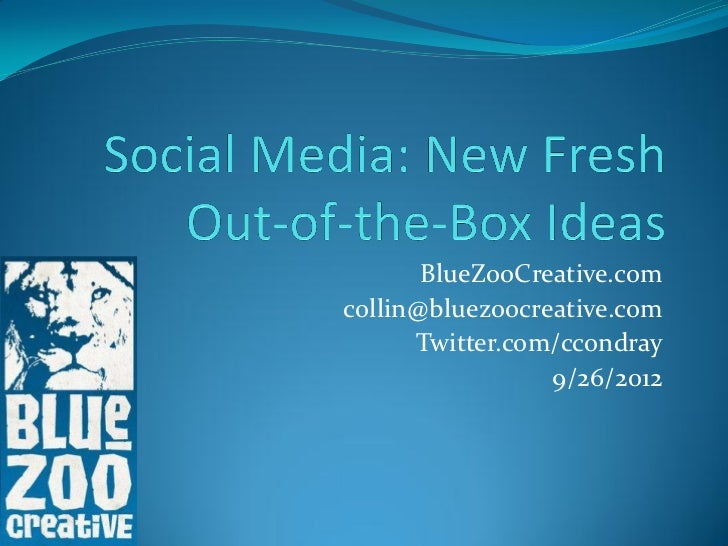 Social Media:  New, Fresh Out-of-the-Box Ideas