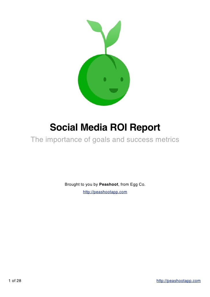 Social Media ROI Report           The importance of goals and success metrics                        Brought to you by Pea...