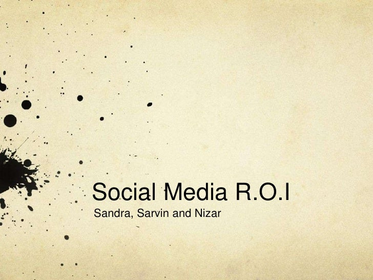 Social Media R.O.I<br />Sandra, Sarvin and Nizar<br />