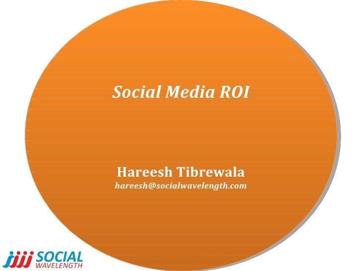 Social Media ROI Hareesh Tibrewala [email_address]