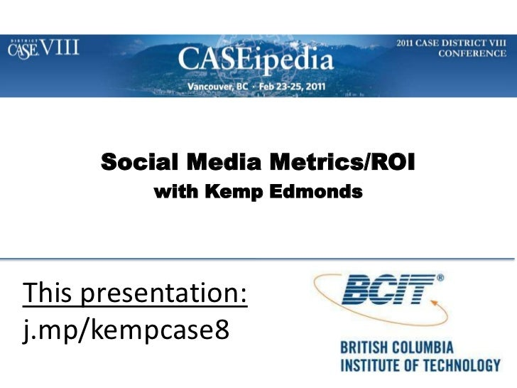 Social Media Metrics/ROI<br />with Kemp Edmonds<br />This presentation:<br />j.mp/kempcase8<br />