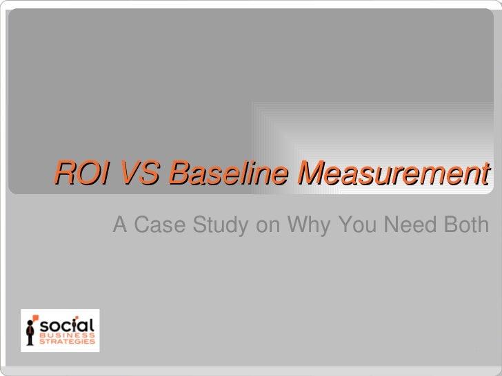 ROI VS Baseline Measurement <ul><li>A Case Study on Why You Need Both </li></ul>