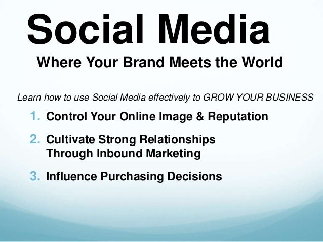 Social Media    Where Your Brand Meets the WorldLearn how to use Social Media effectively to GROW YOUR BUSINESS  1. Contro...