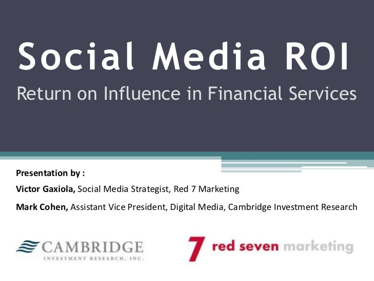 Social Media ROI<br />Return on Influence in Financial Services<br />Presentation by :<br />Victor Gaxiola, Social Media S...