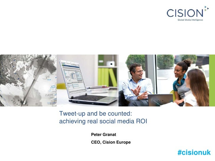 Tweet-up and be counted:achieving real social media ROI<br />Peter Granat<br />CEO, Cision Europe<br />#cisionuk<br />