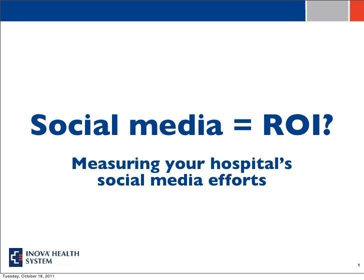Social media = ROI?                            Measuring your hospital's                              social media efforts...