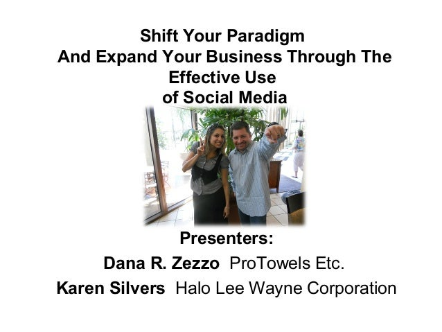 Shift Your Paradigm And Expand Your Business Through The Effective Use of Social Media Presenters: Dana R. Zezzo ProTowels...
