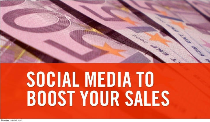 SOCIAL MEDIA TO                          BOOST YOUR SALES Thursday 18 March 2010