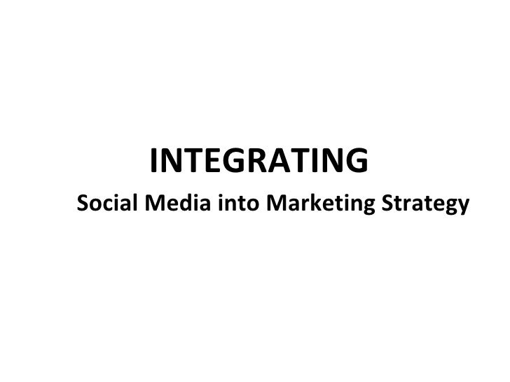 INTEGRATING Social Media into Marketing Strategy