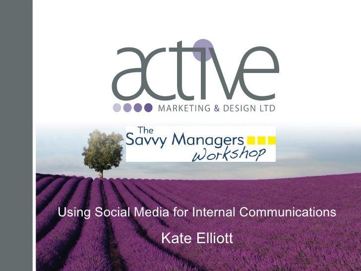 Using Social Media for Internal Communications Kate Elliott