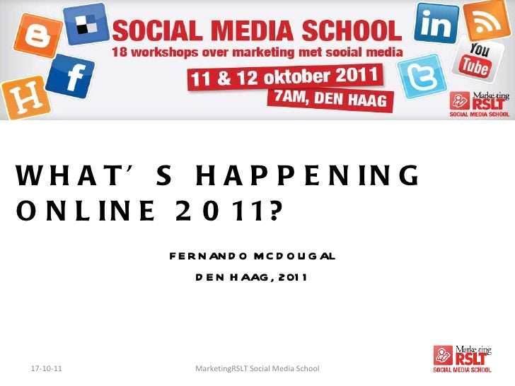 WHAT'S HAPPENING ONLINE 2011? FERNANDO MCDOUGAL DEN HAAG, 2011 17-10-11 MarketingRSLT Social Media School