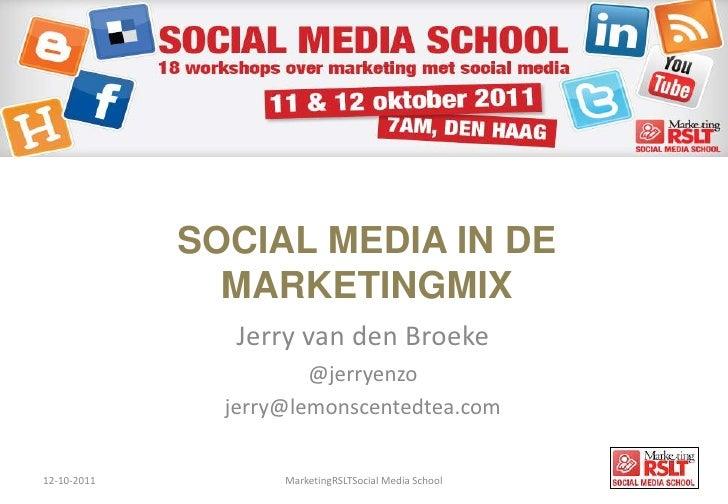 Social Media in de Marketingmix<br />12-10-2011<br />MarketingRSLTSocial Media School<br />Jerry van den Broeke<br />@jerr...