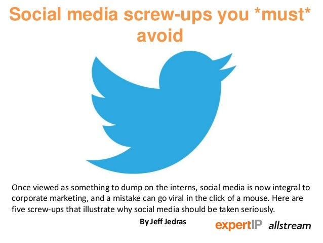Social media screw-ups you *must* avoid Once viewed as something to dump on the interns, social media is now integral to c...