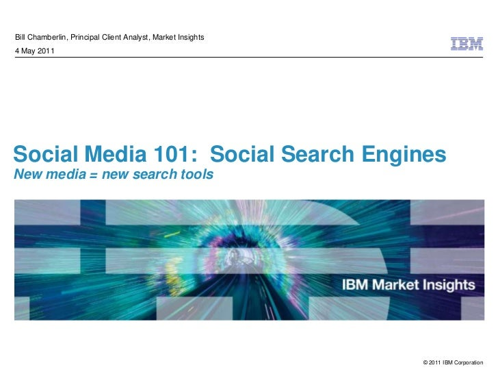 Social Media 101:  Social Search EnginesNew media = new search tools<br />Bill Chamberlin, Principal Client Analyst, Marke...
