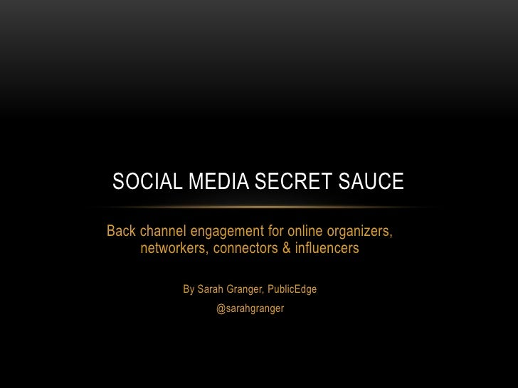 SOCIAL MEDIA SECRET SAUCEBack channel engagement for online organizers,     networkers, connectors & influencers          ...