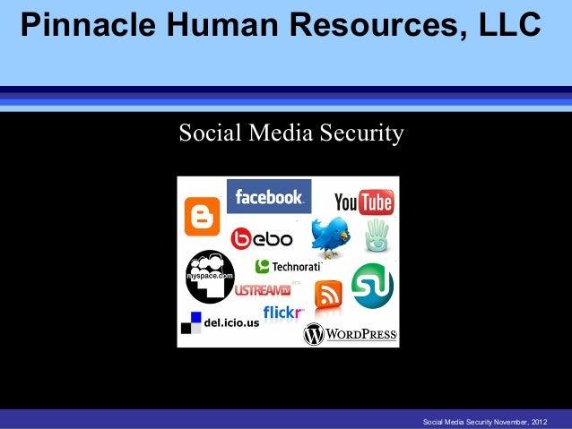 Pinnacle Human Resources, LLC        Social Media Security                                Social Media Security November, ...