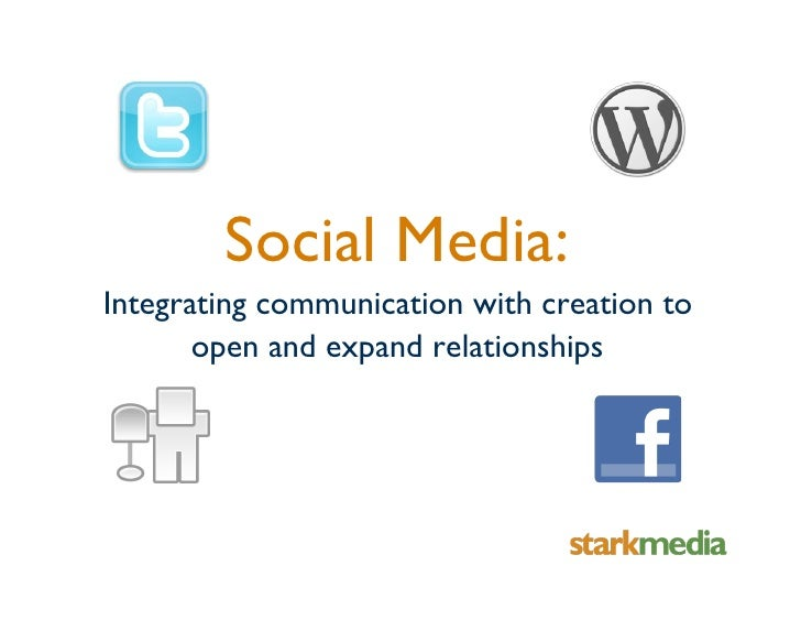 Social Media: Integrating communication with creation to        open and expand relationships