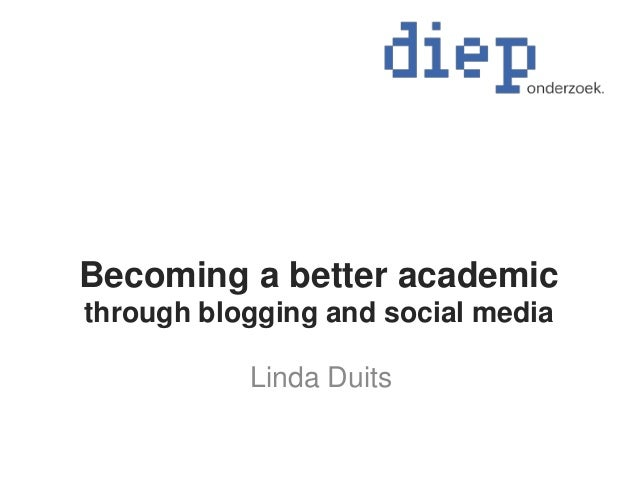 Becoming a better academic through blogging and social media Linda Duits