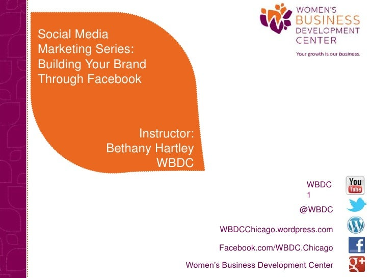Social MediaMarketing Series:Building Your BrandThrough Facebook                Instructor:           Bethany Hartley     ...