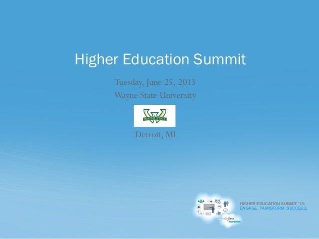 HIGHER EDUCATION SUMMIT '13: ENGAGE. TRANSFORM. SUCCEED. Tuesday, June 25, 2013 Wayne State University Detroit, MI Higher ...