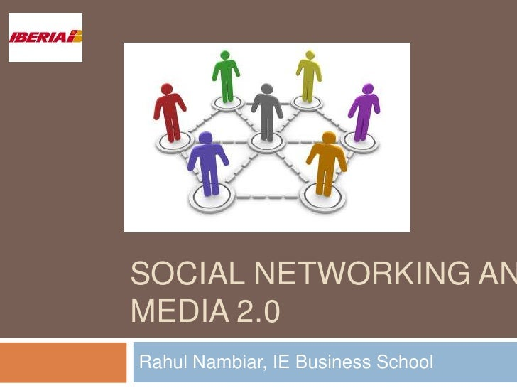 Social Networking and Media 2.0<br />Rahul Nambiar, IE Business School<br />