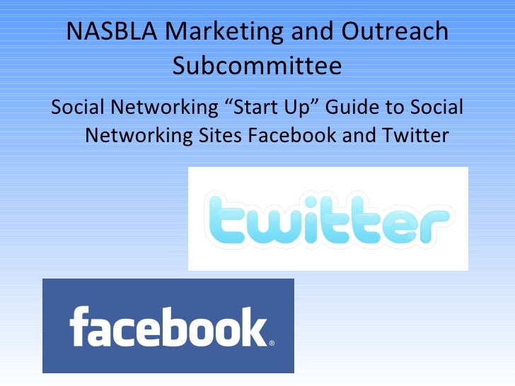 "NASBLA Marketing and Outreach Subcommittee <ul><li>Social Networking ""Start Up"" Guide to Social Networking Sites Facebook ..."
