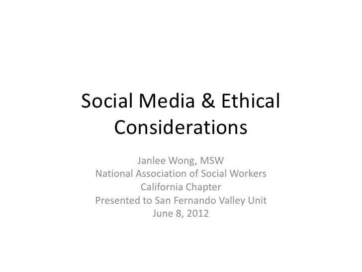 Social Media & Ethical   Considerations          Janlee Wong, MSW National Association of Social Workers           Califor...
