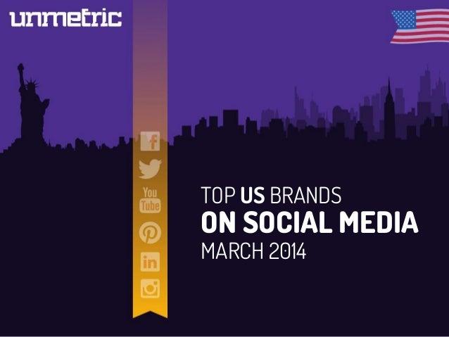TOP US BRANDS ON SOCIAL MEDIA MARCH 2014