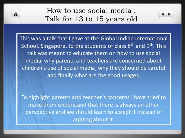 How to use social media :          Talk for 13 to 15 years oldThis was a talk that I gave at the Global Indian Internation...