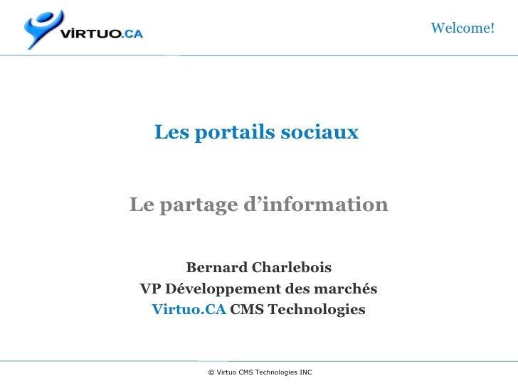 Les portails sociaux  Le partage d'information Bernard Charlebois VP Développement des marchés Virtuo.CA  CMS Technologi...