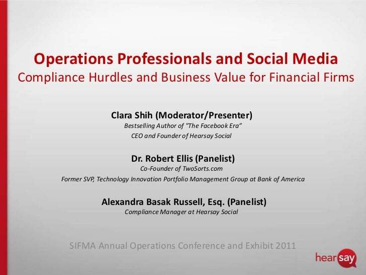 Operations Professionals and Social Media Compliance Hurdles and Business Value for Financial Firms<br />Clara Shih (Moder...