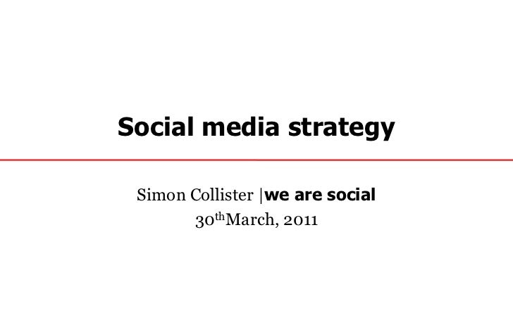 Social media strategy<br />Simon Collister |we are social<br />30thMarch, 2011<br />