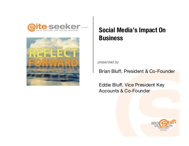 Social Media's Impact Onpresents            Business            presented by            Brian Bluff, President & Co-Founde...