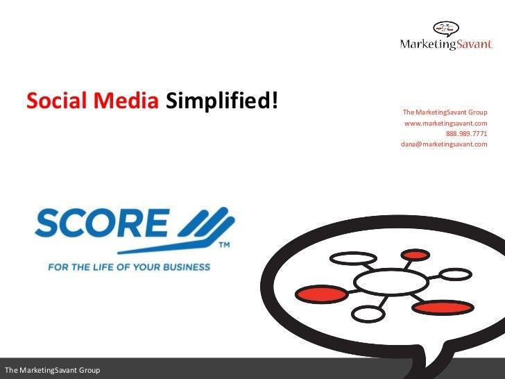 Social Media Simplified!   The MarketingSavant Group                                 www.marketingsavant.com              ...