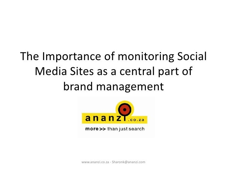 The Importance of monitoring Social Media Sites as a central part of brand management<br />www.ananzi.co.za - Sharonk@anan...