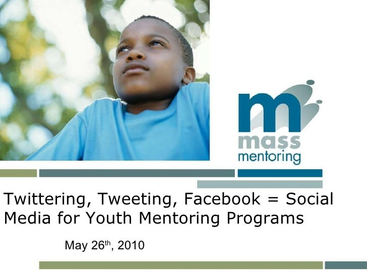 TITLE subtitle Twittering, Tweeting, Facebook = Social Media for Youth Mentoring Programs May 26 th , 2010