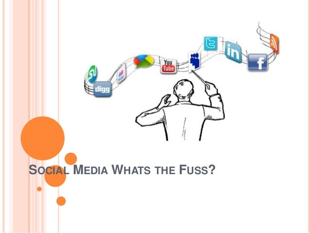 SOCIAL MEDIA WHATS THE FUSS?