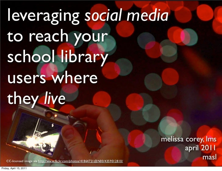 leveraging social media    to reach your    school library    users where    they live                                    ...